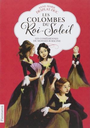anne-marie-desplat-duc-les-colombes-du-roi-soleil-1-les-comediennes-de-monsieur-racine